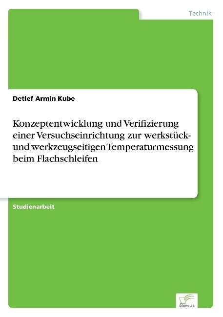 Konzeptentwicklung und Verifizierung einer Versuchseinrichtung zur werkstück- und werkzeugseitigen Temperaturmessung beim Flachschleifen als Buch (kartoniert)