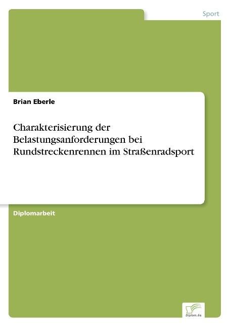 Charakterisierung der Belastungsanforderungen bei Rundstreckenrennen im Straßenradsport als Buch (kartoniert)