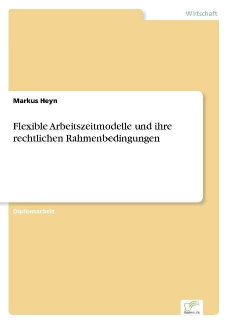Flexible Arbeitszeitmodelle und ihre rechtlichen Rahmenbedingungen als Buch (kartoniert)