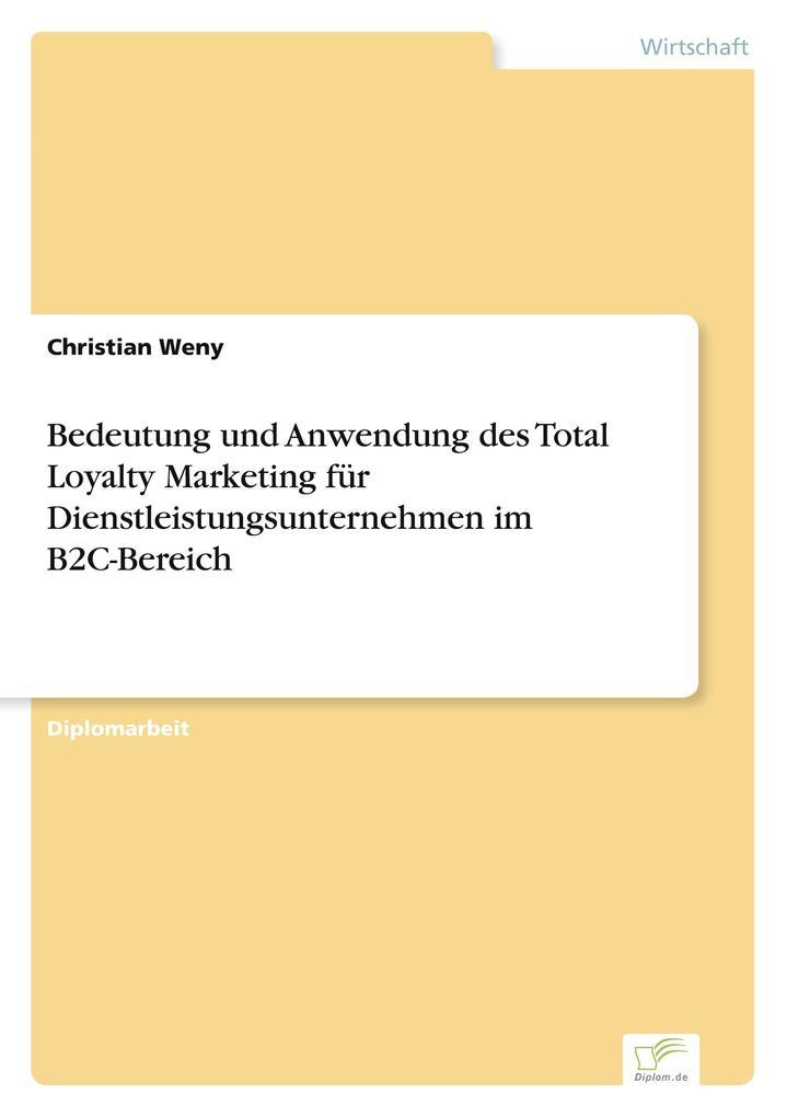 Bedeutung und Anwendung des Total Loyalty Marketing für Dienstleistungsunternehmen im B2C-Bereich als Buch (kartoniert)