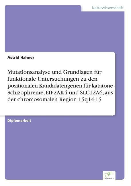 Mutationsanalyse und Grundlagen für funktionale Untersuchungen zu den positionalen Kandidatengenen für katatone Schizophrenie, EIF2AK4 und SLC12A6, aus der chromosomalen Region 15q14-15 als Buch (kartoniert)