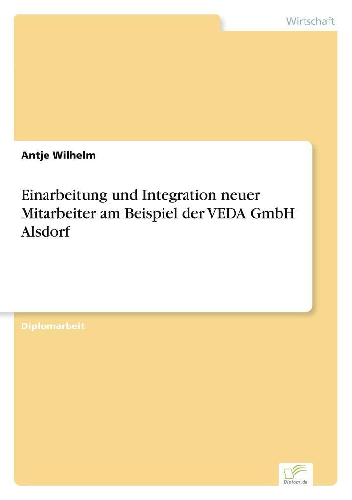 Einarbeitung und Integration neuer Mitarbeiter am Beispiel der VEDA GmbH Alsdorf als Buch (kartoniert)