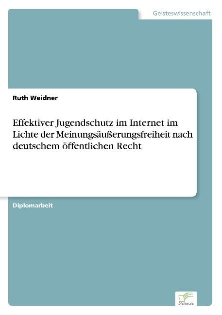 Effektiver Jugendschutz im Internet im Lichte der Meinungsäußerungsfreiheit nach deutschem öffentlichen Recht als Buch (kartoniert)