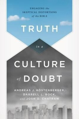Truth in a Culture of Doubt: Engaging Skeptical Challenges to the Bible als Taschenbuch