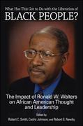 What Has This Got to Do with the Liberation of Black People?: The Impact of Ronald W. Walters on African American Thought and Leadership
