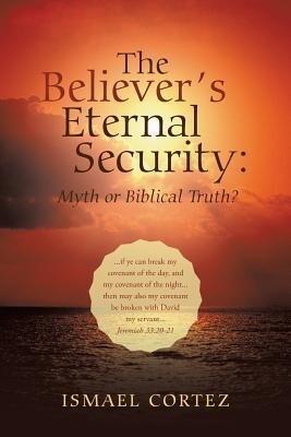 The Believer's Eternal Security: Myth or Biblical Truth? als Taschenbuch