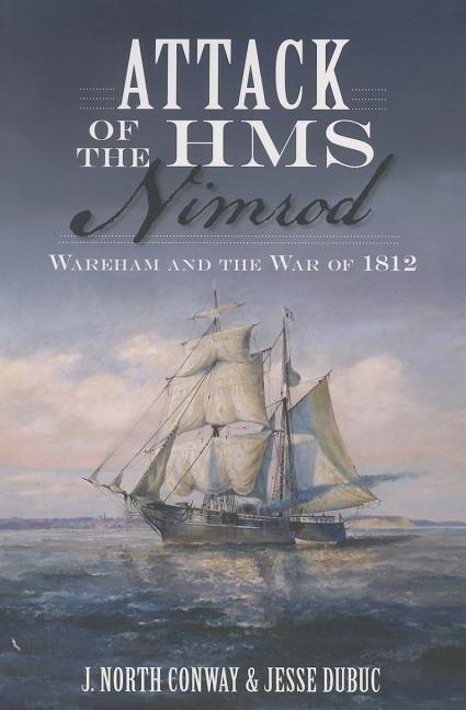 Attack of the HMS Nimrod: Wareham and the War of 1812 als Taschenbuch