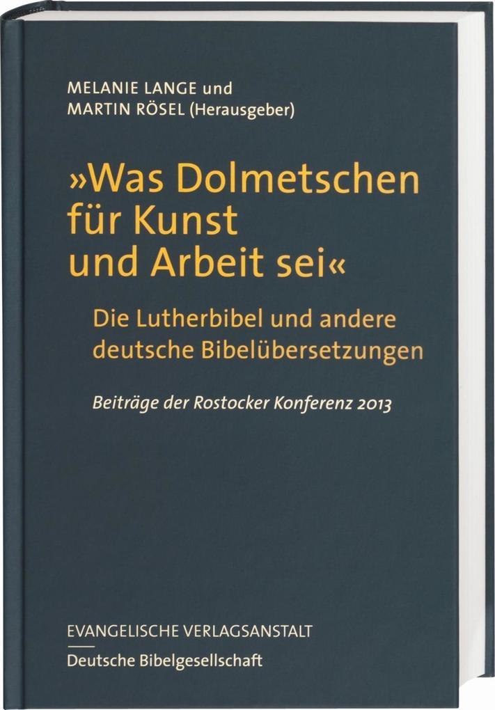 """""""Was Dolmetschen für Kunst und Arbeit sei"""" - Die Lutherbibel und andere deutsche Bibelübersetzungen als Buch (gebunden)"""