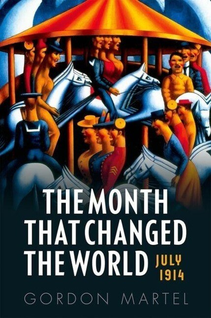 The Month That Changed the World: July 1914 and Wwi als Buch (gebunden)