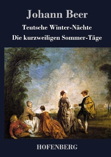 Teutsche Winter-Nächte / Die kurzweiligen Sommer-Täge als Buch (gebunden)