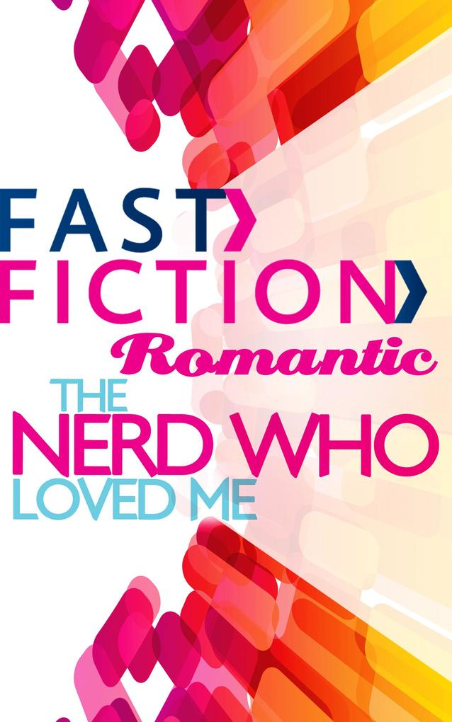 The Nerd Who Loved Me (Fast Fiction) als eBook epub