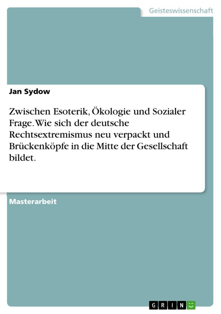Zwischen Esoterik, Ökologie und Sozialer Frage. Wie sich der deutsche Rechtsextremismus neu verpackt und Brückenköpfe in die Mitte der Gesellschaft bildet. als eBook pdf