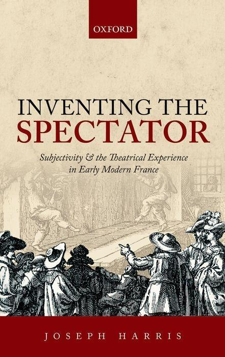 Inventing the Spectator: Subjectivity and the Theatrical Experience in Early Modern France als Buch (gebunden)