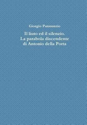 Il Liuto Ed Il Silenzio. La Parabola Discendente Di Antonio Della Porta als Buch (gebunden)