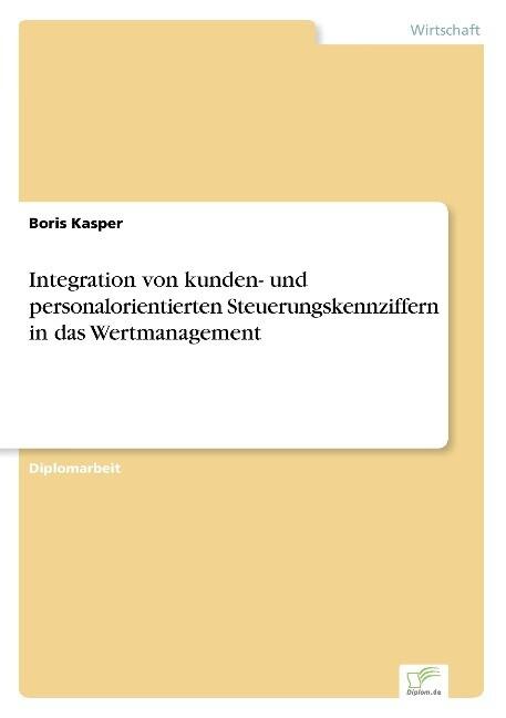 Integration von kunden- und personalorientierten Steuerungskennziffern in das Wertmanagement als Buch (kartoniert)