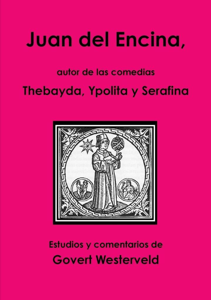 Juan del Encina, Autor de Las Comedias Thebayda, Ypolita y Serafina als Taschenbuch