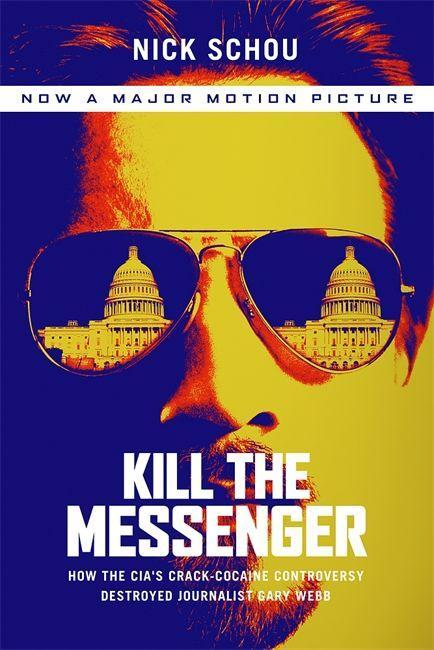 Kill the Messenger (Movie Tie-In Edition): How the Cia's Crack-Cocaine Controversy Destroyed Journalist Gary Webb als Buch (kartoniert)