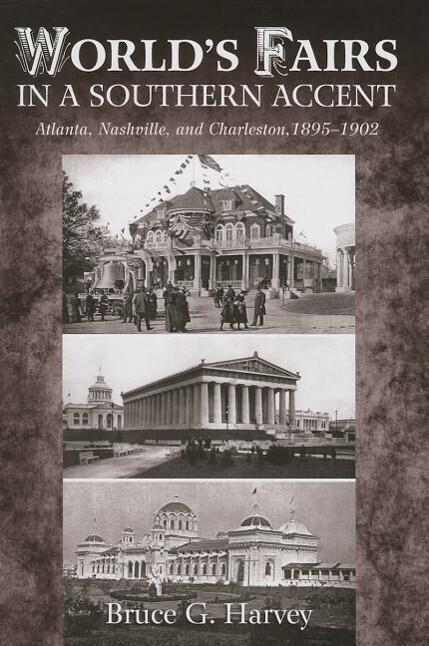 World's Fairs in a Southern Accent: Atlanta, Nashville, and Charleston, 1895-1902 als Buch (gebunden)