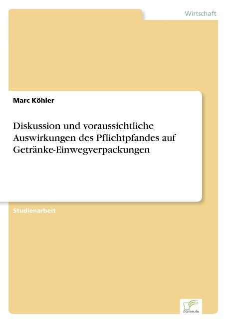 Diskussion und voraussichtliche Auswirkungen des Pflichtpfandes auf Getränke-Einwegverpackungen als Buch (kartoniert)