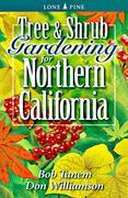 Tree & Shrub Gardening for Northern California