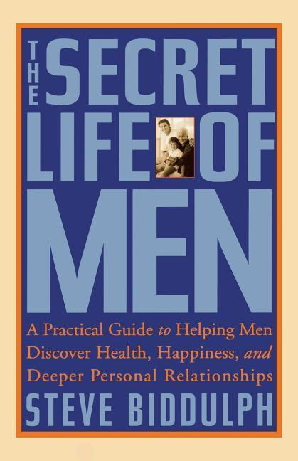 The Secret Life of Men: A Practical Guide to Helping Men Discover Health, Happiness and Deeper Personal Relationships als Taschenbuch