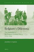 Belgium's Dilemma: The Formation of the Belgian Defense Policy, 1932-1940