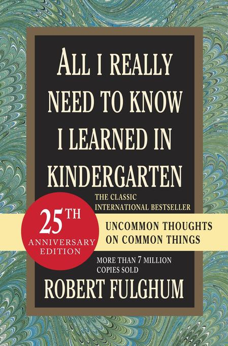All I Really Need to Know I Learned in Kindergarten: Fifteenth Anniversary Edition Reconsidered, Revised, & Expanded with Twenty-Five New Essays als Buch (gebunden)