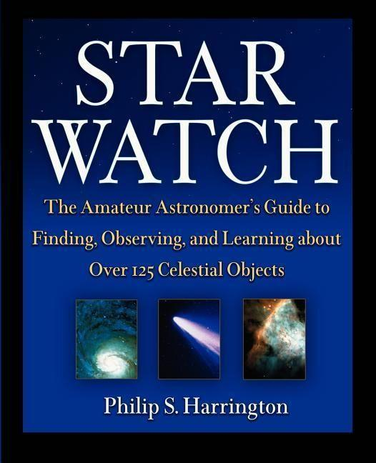 Star Watch: The Amateur Astronomer's Guide to Finding, Observing, and Learning about More Than 125 Celestial Objects als Buch (kartoniert)