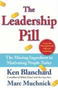 The Leadership Pill: The Missing Ingredient in Motivating People Today als Buch (gebunden)