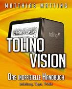 Tolino vision - das inoffizielle Handbuch. Anleitung, Tipps, Tricks