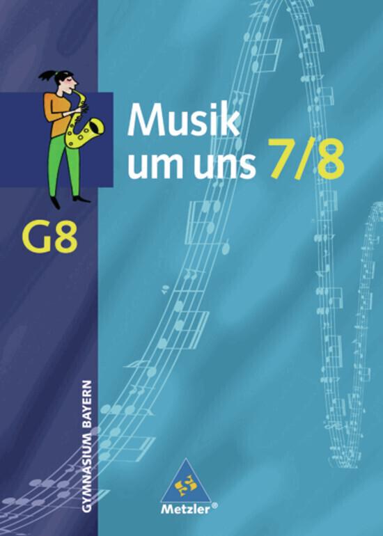 Musik um uns 7/8. Schülerband. Neubearbeitung. Bayern als Buch (gebunden)
