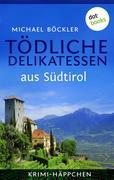 Krimi-Häppchen - Band 2: Tödliche Delikatessen aus Südtirol