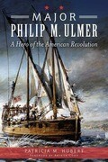 Major Philip M. Ulmer: A Hero of the American Revolution