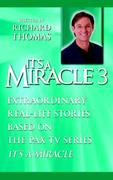 """It's a Miracle 3: Extraordinary Real-Life Stories Based on the Pax TV Series """"it's a Miracle"""""""