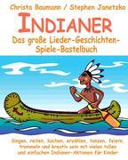 Indianer - Das große Lieder-Geschichten-Spiele-Bastelbuch