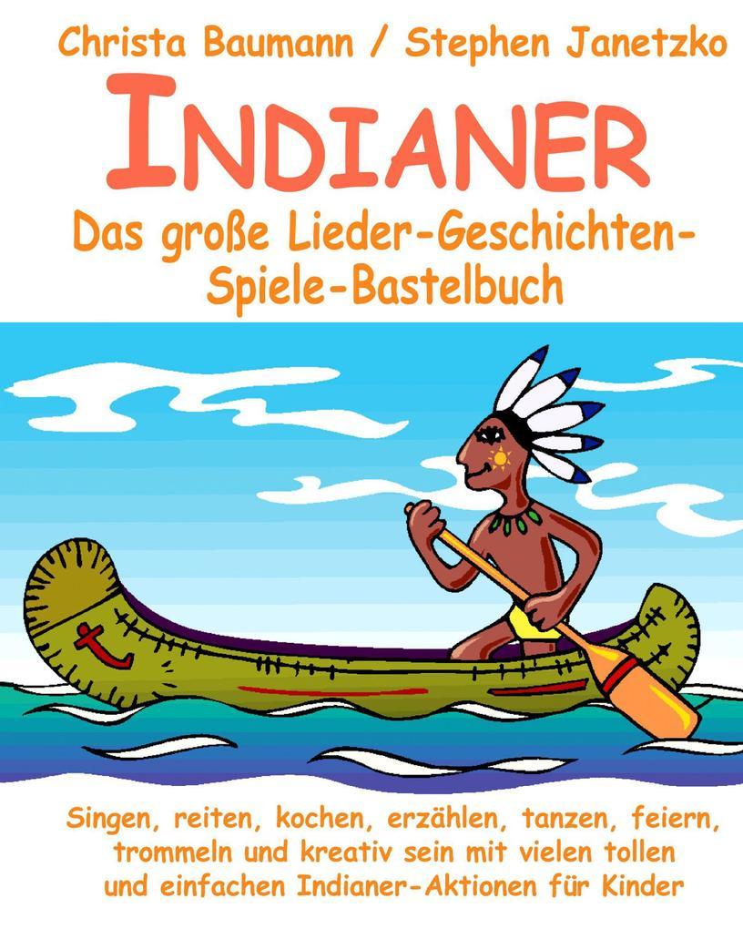 Indianer - Das große Lieder-Geschichten-Spiele-Bastelbuch als Taschenbuch