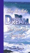 How to Make the Dream God Gave You Come True