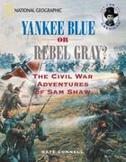 Yankee Blue or Rebel Gray?: The Civil War Adventures of Sam Shaw