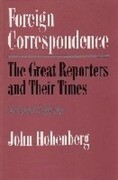 Foreign Correspondence: The Great Reporters and Their Times, Second Edition