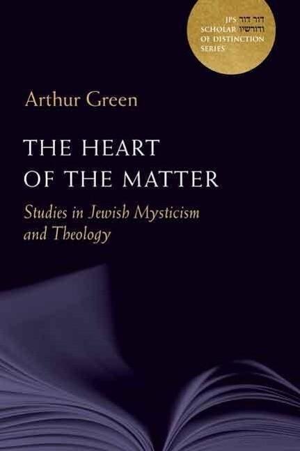 The Heart of the Matter, Volume 10: Studies in Jewish Mysticism and Theology als Buch (gebunden)