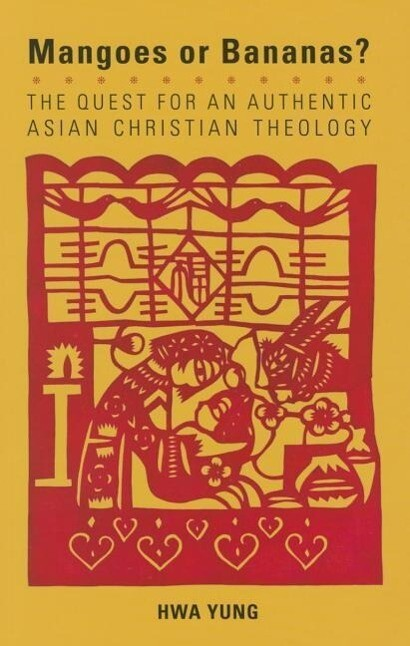 Magoes or Bananas?: The Quest for an Authentic Asian Christian Theology, Second Edition als Taschenbuch