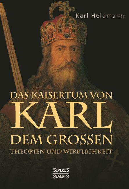 Das Kaisertum von Karl dem Großen. Theorien und Wirklichkeit als Buch (gebunden)