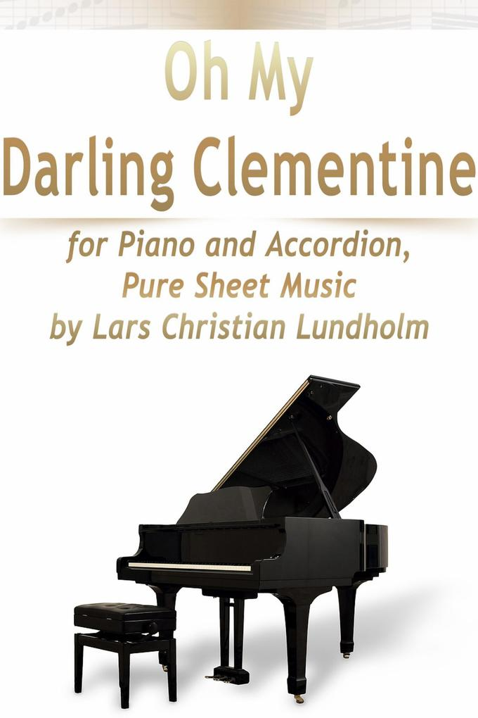 Oh My Darling Clementine for Piano and Accordion, Pure Sheet Music by Lars Christian Lundholm als eBook epub