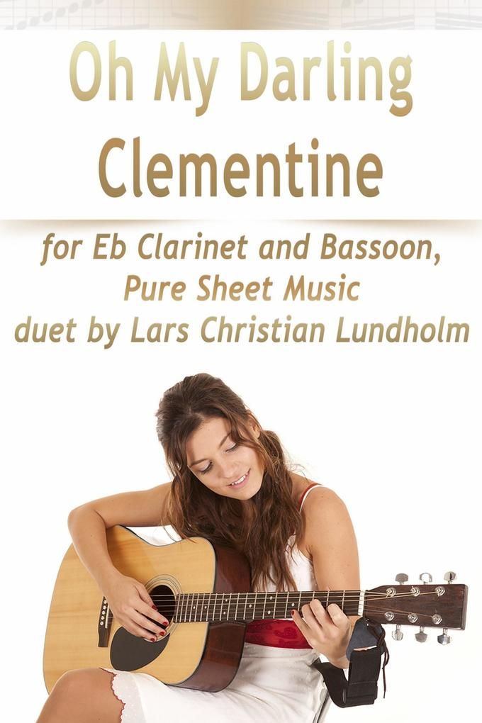 Oh My Darling Clementine for Eb Clarinet and Bassoon, Pure Sheet Music duet by Lars Christian Lundholm als eBook epub
