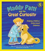 Maddy Patti and the Great Curiosity: Helping Children Understand Diabetes