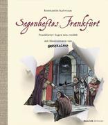 Sagenhaftes Frankfurt. Frankfurter Sagen neu erzählt mit Illustrationen von Greser & Lenz