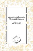 Alexander von Humboldt: Über das Universum