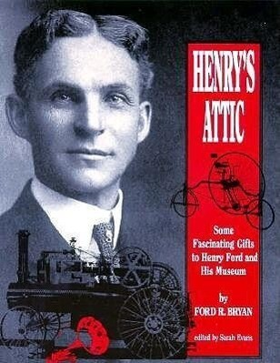 Henry's Attic: Some Fascinating Gifts to Henry Ford and His Museum als Taschenbuch