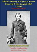 Military History Of Ulysses S. Grant From April 1861 To April 1865 Vol. II