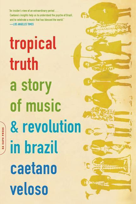 Tropical Truth: A Story of Music and Revolution in Brazil als Taschenbuch